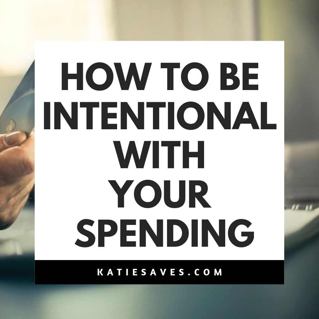 BE INTENTIONAL WITH YOUR SPENDING